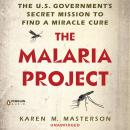 Malaria Project: The U.S. Government's Secret Mission to Find a Miracle Cure, Karen M. Masterson