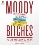 Moody Bitches: The Truth About the Drugs You're Taking, The Sleep You're Missing, The Sex You're Not Having, and What's Really Making You Crazy, Julie Holland