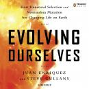 Evolving Ourselves: How Unnatural Selection and Nonrandom Mutation are Changing Life on Earth, Steve Gullans, Juan Enriquez