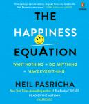 Happiness Equation: Want Nothing + Do Anything = Have Everything, Neil Pasricha