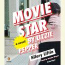 Movie Star by Lizzie Pepper: A Novel, Hilary Liftin