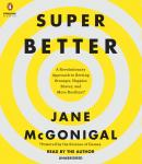 SuperBetter: A Revolutionary Approach to Getting Stronger, Happier, Braver and More Resilient -Powered by the Science of Games, Jane McGonigal