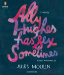 Ally Hughes Has Sex Sometimes: A Novel, Jules Moulin
