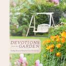 Devotions from the Garden: Finding Peace and Rest in Your Busy Life, Miriam Drennan