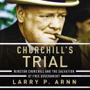 Churchill's Trial: Winston Churchill and the Salvation of Free Government, Larry Arnn