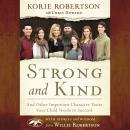 Strong and Kind: Raising Kids of Character, Korie Robertson