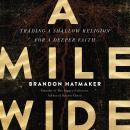 A Mile Wide: Trading a Shallow Religion for a Deeper Faith Audiobook
