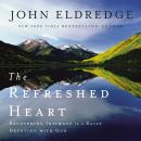 Refreshed Heart: Recovering Intimacy in a Daily Devotion with God, John Eldredge