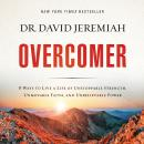 Overcomer: 8 Ways to Live a Life of Unstoppable Strength, Unmovable Faith, and Unbelievable Power Audiobook