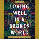 Loving Well in a Broken World: Discover the Hidden Power of Empathy Audiobook