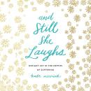 And Still She Laughs: Defiant Joy in the Depths of Suffering, Kate Merrick
