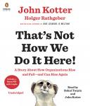 That's Not How We Do It Here!: A Story about How Organizations Rise and Fall--and Can Rise Again, Holger Rathgeber, John Kotter