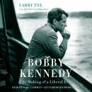 Bobby Kennedy: The Making of a Liberal Icon, Larry Tye