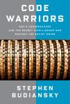 Code Warriors: NSA's Codebreakers and the Secret Intelligence War Against the Soviet Union, Stephen Budiansky