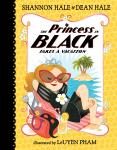 Princess in Black Takes a Vacation, Book #4, Dean Hale, Shannon Hale