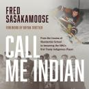 Call Me Indian: From the Trauma of Residential School to Becoming the NHL's First Treaty Indigenous  Audiobook