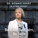 Be Kind, Be Calm, Be Safe: Four Weeks that Shaped a Pandemic Audiobook