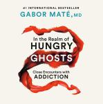 In the Realm of Hungry Ghosts: Close Encounters with Addiction, Md Gabor Maté