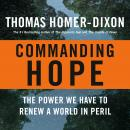 Commanding Hope: The Power We Have to Renew a World in Peril, Thomas Homer-Dixon