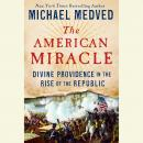 American Miracle: Divine Providence in the Rise of the Republic, Michael Medved