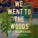 We Went to the Woods: A Novel
