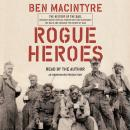 Rogue Heroes: The History of the SAS, Britain's Secret Special Forces Unit That Sabotaged the Nazis  Audiobook