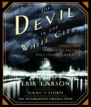 Devil in the White City: Murder, Magic, and Madness at the Fair That Changed America, Erik Larson