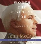 Worth the Fighting For: The Education of an American Maverick, and the Heroes Who Inspired Him, Mark Salter, John McCain