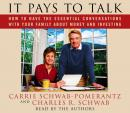It Pays to Talk: How to Have the Essential Conversations with Your Family About Money and Investing, Charles R. Schwab, Carrie Schwab-Pomerantz