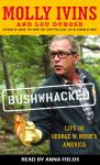 Bushwhacked: Life in George W. Bush's America, Lou Dubose, Molly Ivins