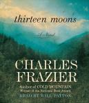 Thirteen Moons: A Novel, Charles Frazier
