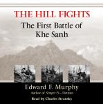 The Hill Fights: The First Battle of Khe Sanh Audiobook