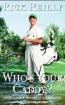 Who's Your Caddy?: Looping for the Great, Near Great, and Reprobates of Golf, Rick Reilly