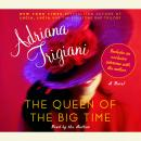 Queen of the Big Time: A Novel, Adriana Trigiani