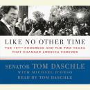 Like No Other Time: The 107th Congress and the Two Years That Changed America Forever, Tom Daschle