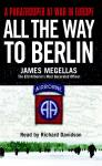All the Way to Berlin: A Paratrooper at War in Europe Audiobook