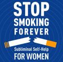 Stop Smoking Forever: Subliminal Self Help for Women, Audio Activation