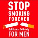 Stop Smoking Forever: Subliminal Self Help for Men, Audio Activation