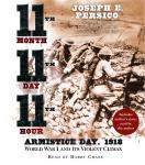 Eleventh Month, Eleventh Day, Eleventh Hour: Armistice Day, 1918 World War I and Its Violent Climax Audiobook