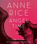 Angel Time: The Songs of the Seraphim, Book One, Anne Rice