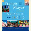 Year in the World: Journeys of A Passionate Traveller, Frances Mayes