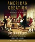 American Creation: Triumphs and Tragedies at the Founding of the Republic, Joseph J. Ellis