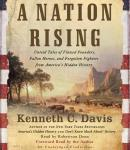 Nation Rising: Untold Tales of Flawed Founders, Fallen Heroes, and Forgotten Fighters from America's Hidden History, Kenneth C. Davis