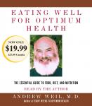 Eating Well for Optimum Health: The Essential Guide to Food, Diet, and Nutrition, Andrew Weil, M.D.