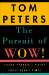 Pursuit of Wow!: Every Person's Guide to Topsy-turvy Times, Tom Peters