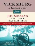 Vicksburg: A Guided Tour from Jeff Shaara's Civil War Battlefields: What happened, why it matters, and what to see, Jeff Shaara