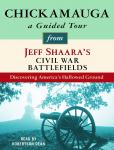 Chickamauga: A Guided Tour from Jeff Shaara's Civil War Battlefields: What happened, why it matters, and what to see, Jeff Shaara