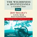 The Wilderness and Spotsylvania: A Guided Tour from Jeff Shaara's Civil War Battlefields Audiobook