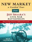 New Market: A Guided Tour from Jeff Shaara's Civil War Battlefields: What happened, why it matters, and what to see, Jeff Shaara