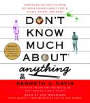 Don't Know Much About Anything: Everything You Need to Know But Never Learned About People, Places, Events, And More!, Kenneth C. Davis